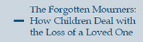 The Forgotten Mourners: How Children Deal with the Loss of a Loved One